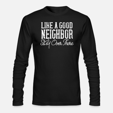 Over Like A Good Neighbor Stay Over There - Men's Longsleeve Shirt