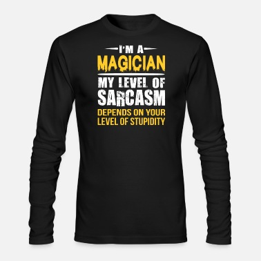 Sarcastic Magician Gift Sarcastic Funny Saying - Men's Long Sleeve T-Shirt by Next Level