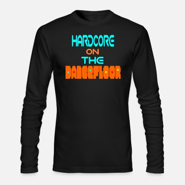 Happy Hardcore hardcore on the dancefloor - Men's Long Sleeve T-Shirt by Next Level