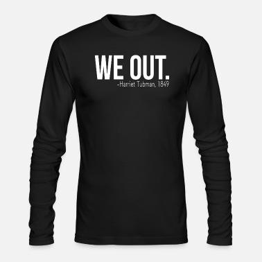 Out We out. - Men's Longsleeve Shirt