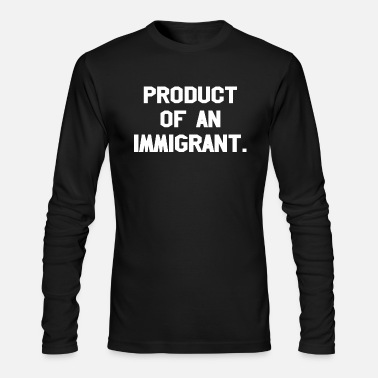 Production Year Product Of An Immigrant - Men's Long Sleeve T-Shirt by Next Level