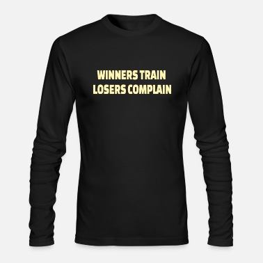 Muscle POWERLIFTING : Winners train. Losers complain - Men's Longsleeve Shirt