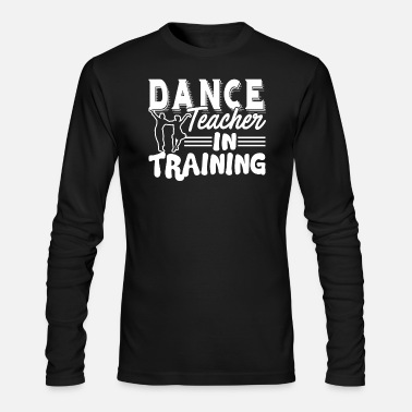 Teacher Training Dance Teacher In Training - Men's Long Sleeve T-Shirt by Next Level