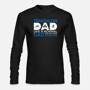 Triathlon triathlon dad just like a normal dad just way - Men's Longsleeve Shirt