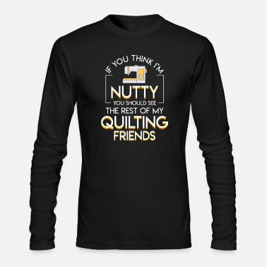 Think Nutty See Rest Of Quilting Lover - Men's Long Sleeve T-Shirt by Next Level
