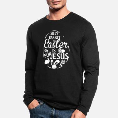 Silly Silly Rabbit Easter is for Jesus Easter T shirt - Men's Longsleeve Shirt