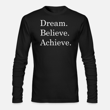 Dream Dream Believe Achieve - Men's Long Sleeve T-Shirt by Next Level