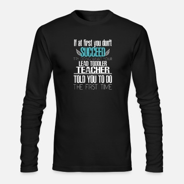Toddler Teacher Lead Toddler Teacher - If at first you don't succe - Men's Longsleeve Shirt