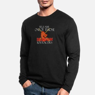Boat Dragon Boat Racer - Yes I am one of those Dragon B - Men's Longsleeve Shirt