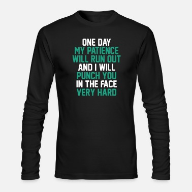 Punch One Day My Patience Will Run Out And I Will Punch - Men's Longsleeve Shirt
