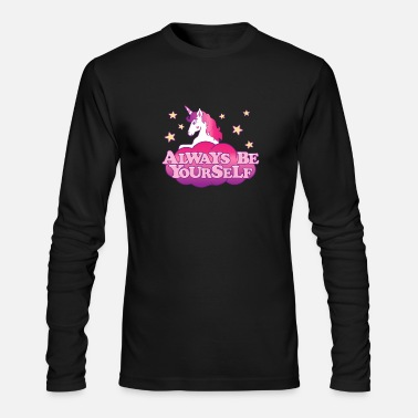 Unicorn Girl Gift Always Be Yourself Anti Bully - Men's Long Sleeve T-Shirt by Next Level