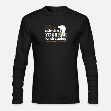 Landscape I'm only Pretending to Admire Your Landscaping - Men's Long Sleeve T-Shirt by Next Level
