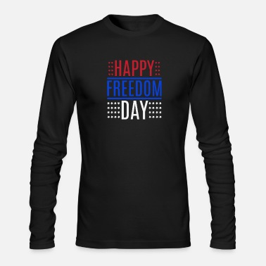 Freedom Happy Freedom Day Independence Day Shirt - Men's Long Sleeve T-Shirt by Next Level