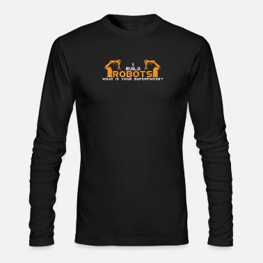 Robot Cool Robots T-Shirt - I Build Robots What is your - Men's Long Sleeve T-Shirt by Next Level