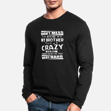 Serenity Don't mess with me my brother is crazy and he will - Men's Longsleeve Shirt