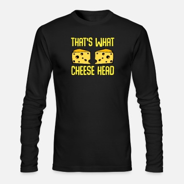 Cuisine That's What Cheese Head Cheesmaker Sarcastic Funny - Men's Longsleeve Shirt