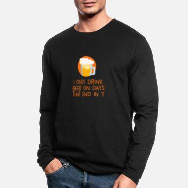 I Only Drink On Days That End In Y I Only Drink Beer on Days That End in Y - Men's Longsleeve Shirt