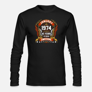 Happy Birthday January 1974 45 Years Of Being Awesome Tshirt - Men's Longsleeve Shirt