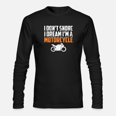Dream I DONT SNORE I DREAM IM A MOTORCYCLE - Men's Longsleeve Shirt