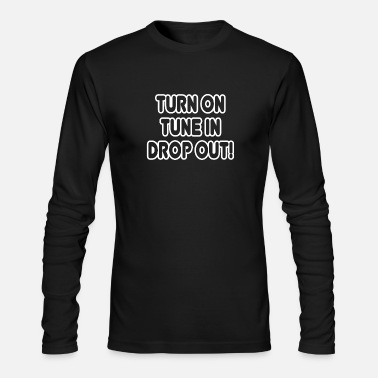 Psychedelic Turn on Tune in Drop out! Hippie Quote Tee - Men's Long Sleeve T-Shirt by Next Level