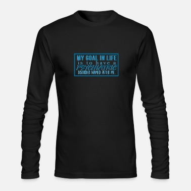 Schizophrenic Psychiatric disease after me named - Men's Longsleeve Shirt