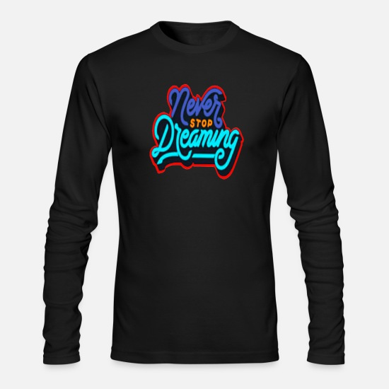 Original Long-Sleeve Shirts - Solehouette NEVER STOP DREAMING - Men's Longsleeve Shirt black