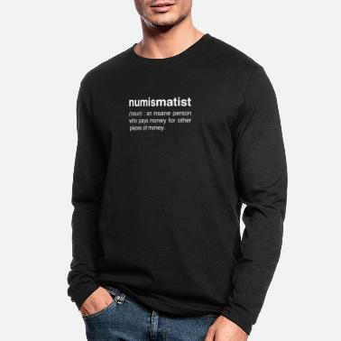 Collecting Funny Numismatist | Coin Collecting - Men's Longsleeve Shirt