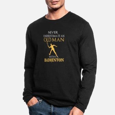 Badminton badminton- never underestimate an old man with - Men's Longsleeve Shirt