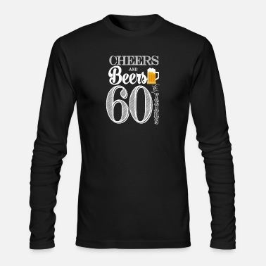 60 Years Cheers and Beers To 60 Years - Men's Long Sleeve T-Shirt by Next Level