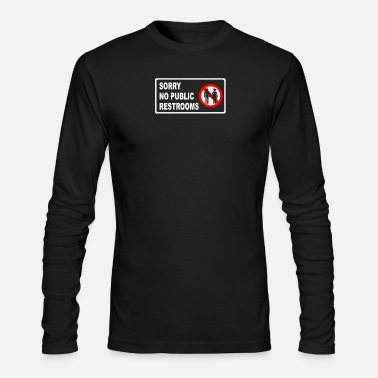 Restroom SORRY NO PUBLIC RESTROOMS - Men's Long Sleeve T-Shirt by Next Level