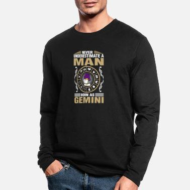 Gemini Man Never Underestimate A Man Born As Gemini - Men's Longsleeve Shirt