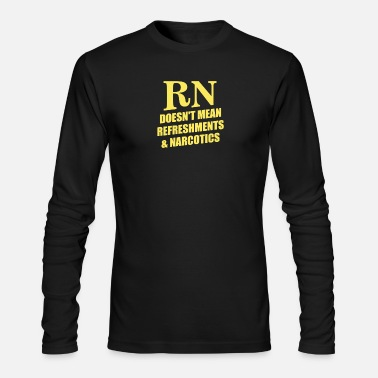 Narcotics New RN Doesn t Mean Refreshments and Narcotics - Men's Long Sleeve T-Shirt by Next Level