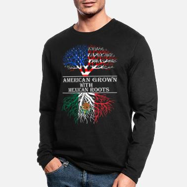 Mexican American Grown With Mexican Roots - Men's Longsleeve Shirt