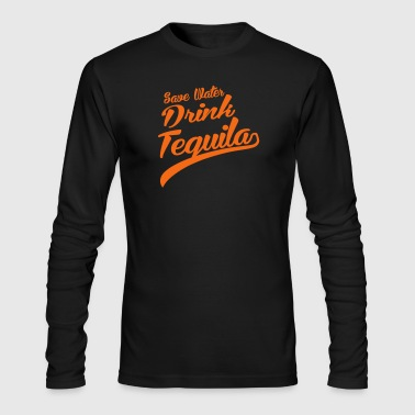 Save Water Drink Tequila - Men's Long Sleeve T-Shirt by Next Level