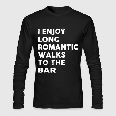 I enjoy long romantic walks to the bar - Men's Long Sleeve T-Shirt by Next Level