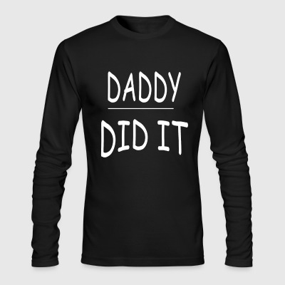 Funny Pregnant Gift Daddy Did It - Men's Long Sleeve T-Shirt by Next Level