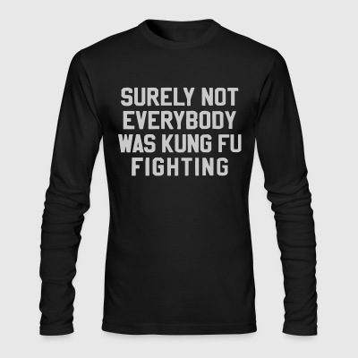 Surely not everybody was Kung fu fighting shirt - Men's Long Sleeve T-Shirt by Next Level