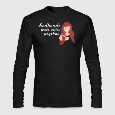 Redheads Make Better Psychos Blonde Redhead T Shirt - Men's Long Sleeve T-Shirt by Next Level