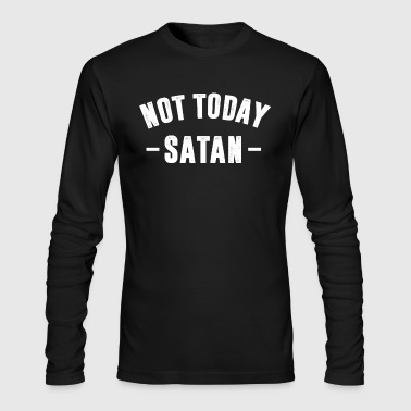 Not Today Satan Tshirt - Men's Long Sleeve T-Shirt by Next Level