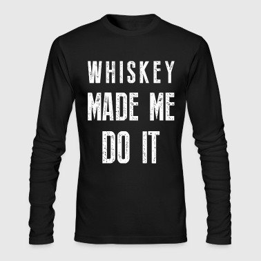 Whiskey made me do it - Men's Long Sleeve T-Shirt by Next Level