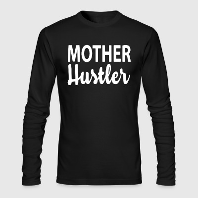 Mother Hustler Shirt - Men's Long Sleeve T-Shirt by Next Level