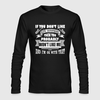 IF YOU DO NOT LIKE ALTO SAXOPHONE SHIRT - Men's Long Sleeve T-Shirt by Next Level