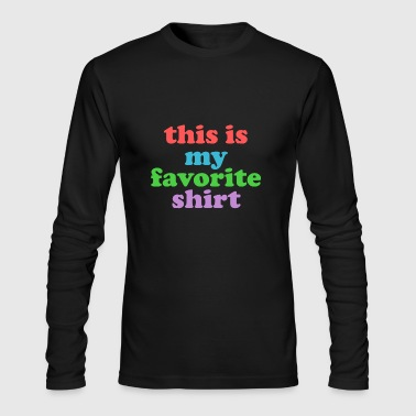 THIS IS MY FAVORITE SHIRT - Men's Long Sleeve T-Shirt by Next Level