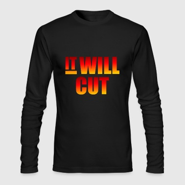 it will cut - Men's Long Sleeve T-Shirt by Next Level