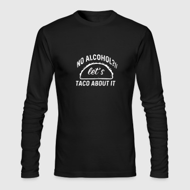 Taco about it - Men's Long Sleeve T-Shirt by Next Level