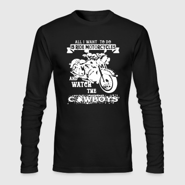 Ride Motorcycles Watch The Cowboys T Shirt - Men's Long Sleeve T-Shirt by Next Level
