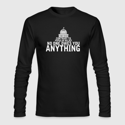 Contrary To Popular Belief No One Owes You Anythi - Men's Long Sleeve T-Shirt by Next Level