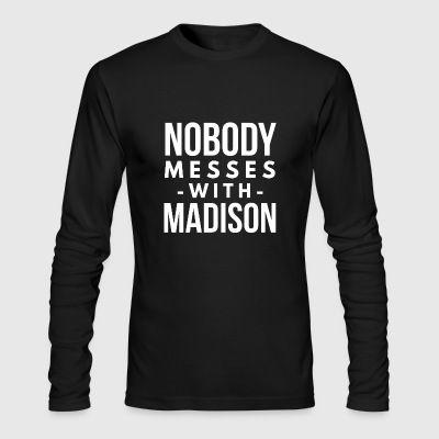 Nobody messes with Madison - Men's Long Sleeve T-Shirt by Next Level
