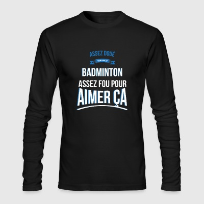 Badminton gifted crazy gift man - Men's Long Sleeve T-Shirt by Next Level