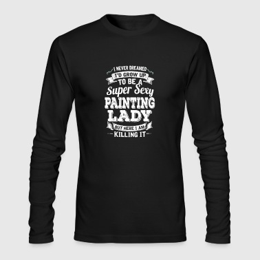 I'D Grow Up To Be A Super Sexy Painting Lady - Men's Long Sleeve T-Shirt by Next Level